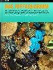 Das Riffaquarium Band 1 - Ein umfangreiches Handbuch zur Bestimmung und Aquarienhaltung tropischer wirbelloser Meerestiere