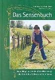 Das Sensenbuch. Neue Wege zu einem alten Werkzeug: die Kunst des Mähens mit der Sense