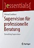 Supervision für professionelle Beratung: Consulting Supervision (essentials)
