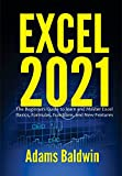 Excel 2021: The Beginner's Guide to Learn and Master Excel Basics, Formulas, Functions, and New Features (English Edition)