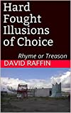 Hard Fought Illusions of Choice: Rhyme or Treason (English Edition)