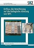 Einfluss der Bewitterung auf die biologische Alterung von WPC (SKZ – Forschung und Entwicklung)