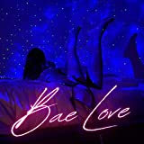 Bae Love [Explicit]