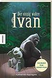 Der einzig wahre Ivan: Das Buch zum Disney-Film
