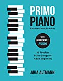 Primo Piano. Easy Piano Music for Adults. 55 Timeless Piano Songs for Adult Beginners with Downloadable Audio
