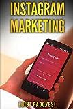 INSTAGRAM MARKETING: Vendere e acquisire clienti B2C online su Internet per funnel di vendita e conversione, strategia di marketing e automazione dei ... e follower (Social Marketing, Band 4)