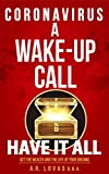 CORONAVIRUS A WAKE-UP CALL: HAVE IT ALL. GET THE WEALTH AND THE LIFE OF YOUR DREAMS. (English Edition)