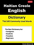 Haitian Creole English Dictionary Top 500 Commonly Used Words: The Best Dictionary for Foreigners, Students, Travelers and Beginners (English Edition)