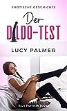 Der Dildo-Test   Erotische Geschichte: Sie muss alle seine Spielzeuge testen ... (Love, Passion & Sex)