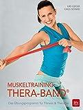 Muskeltraining Thera-Band®: Das Übungsprogramm für Fitness & Therap