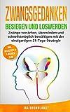 Zwangsgedanken besiegen und loswerden: Zwänge verstehen, überwinden und schnellstmöglich bewältigen mit der einzigartigen 21-Tage-Strategie (Psychologie Selbsthilfe, Band 2)