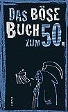 Das böse Buch zum 50. Ein satirisches Geschenkbuch zum 50. Geburtstag