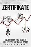 Zertifikate: Basiswissen zum handeln und investieren an der Börse