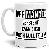 Tassendruck Spruch-Tasse Wer Männer Versteht, Kann Auch durch Null Teilen Weiss - Kaffee-Tasse/Mug/Cup/Becher/Lustig/Witzig/Fun/Statement/Beste Qualität - 25 Jahre Erfahrung