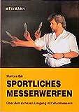 Sportliches Messerwerfen: Über den sicheren Umgang mit Wurfmessern