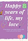 Happy 8 years of life, my love Champion, you are 8 years old I wish you all the best.: HAPPY BIRTHDAY College Ruled Lined Pages Book