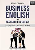 Business English - praxisnah und einfach: Sicher und professionell kommunizieren auf Englisch! (Mit allen wichtigen Vokabeln und Phrasen inkl. Audioaufnahmen)