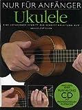 NUR FUER ANFAENGER - arrangiert für Ukulele mit CD [Noten / Sheetmusic] Komponist: SPROAT STEVEN