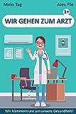Wir Gehen Zum Arzt - Kindern die Wichtigkeit der Arztbesuche vorstellen und erklären: Bilderbuch für Kinder über die Besuche verschiedener Ärzte (Mein Tag)