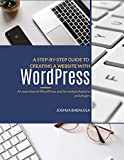 A STEP BY STEP GUIDE TO CREATING A WEBSITE WITH WORDPRESS: An Overview Of WordPress, Its Creative Feature And PlugIns (English Edition)