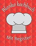 Blanko Kochbuch mit Register: Buch für Rezepte zum Eintragen-Eignes Rezeptbuch, Backbuch erstellen für 116 Lieblingsrezepte