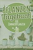 Pflanzen Tagebuch für Zimmerpflanzen: Pflanzentagebuch zum eintragen für Zimmerpflanzen. 120 Seiten. Perfektes Geschenk für Gärtner.