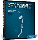 Fotografieren mit Drohnen: So entstehen beeindruckende Bilder aus der L