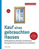 Kauf eines gebrauchten Hauses: Das große Praxis-Handbuch – Besichtigung, Auswahl, Kaufvertrag