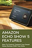 Amazon Echo Show 5 Features: How To Control, Connect Your Smart Home Devices With Your Echo: How To Link The Firetv With Your Echo Show 5