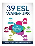 39 ESL Warm-Ups: For Teenagers and Adults (ESL Activities for Teenagers and Adults)