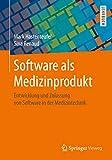 Software als Medizinprodukt: Entwicklung und Zulassung von Software in der Medizintechnik