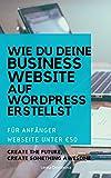 WIE DU DEINE BUSINESS WEBSITE UNTER €50 AUF WORDPRESS ERSTELLST: FÜR ANFÄNGER
