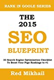 The 2015 SEO Blueprint: 33 Search Engine Optimization Checklist To Boost Your Page Rankings to #1 (English Edition)