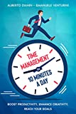 Time Management in 10 Minutes a Day: Boost your Productivity, Enhance Creativity, Reach your Goals (English Edition)