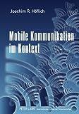 Mobile Kommunikation im Kontext: Studien zur Nutzung des Mobiltelefons im öffentlichen Raum