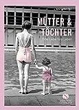 Mütter & Töchter: Eine Liebe fürs Leben
