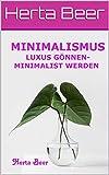 Minimalismus: Luxus gönnen - Minimalist werden