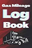 Gas Mileage Log Book: Car Gas Log- Notebook for Business or Personal - Tracking Your Daily Miles. (2700 Trip Entries)