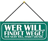 Blechschild mit Kordel 27 x 10 cm Wand/Tür Schild: Wer will findet WEGE ! Wer nicht will, findet Gründe - Blechemma