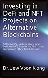 Investing in DeFi and NFT Projects on Alternative Blockchains : A Beginner's Guide to Investing in DeFi and NFT Projects on Alternative Blockchains other than Ethereum (English Edition)