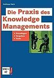 Die Praxis des Knowledge Managements: Grundlagen ― Vorgehen ― Tools (IT-Professional)
