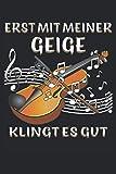 ERST MIT MEINER GEIGE KLINGT ES GUT: Geige Musikinstrument Musik. Liniert, kariert und punktiertes Notizbuch-Tagebuch bzw. Übungsbuch mit 120 S