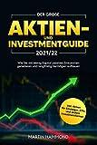 Der große Aktien- und Investmentguide 2021/22: Wie Sie mit wenig Kapital passives Einkommen generieren und langfristig Vermögen aufbauen inkl. Aktien für Einsteiger, ETFs und andere Investmentformen