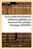 Rolland-G, A: La M dication Thermale Sulfureuse Appliqu e Au: avec la thermographie de quelques stations prises dans les divers groupes