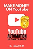 Make Money On YouTube: Start a YouTube Channel Without To Record Your Face! (Youtube Automation)