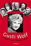 Gusti Wolf erzählt aus ihrem Leben: hrsg. von Dagmar Saval