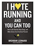 I Hate Running and You Can Too: How to Get Started, Keep Going, and Make Sense of an Irrational Passion (English Edition)