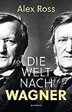 Die Welt nach Wagner: Ein deutscher Künstler und sein Einfluss auf die M