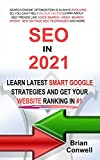 SEO In 2021: Learn Latest Smart Google Strategies and Get Your Website Ranking In #1 (English Edition)