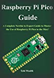 Raspberry Pi Pico Guide: A Complete Newbie to Expert Guide to Master the Use of Raspberry Pi Pico to the Max! (English Edition)